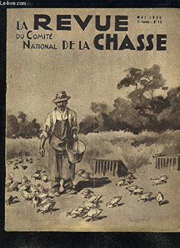 LA REVUE DU COMITE NATIONAL DE LA CHASSE N°13 MAI 1939 - L'élevage pratique. — H. Le MariéLe Grand Tétras en Haute-Savoie. — R. Dussud. • •Le Gibier à plumes. — L. Boppe.Quel est l'oiseau gibier dont le tir est le plus difficile. —A. De La Chevasnerie