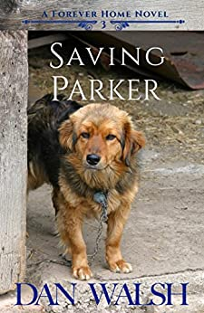 Saving Parker (A Forever Home Novel Book 3) (English Edition) di [Walsh, Dan]