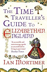 The Time Traveller's Guide to Elizabethan England by Ian Mortimer (2013-03-07)