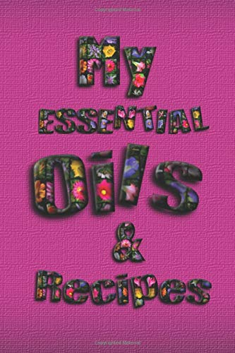 My Essential Oils & Recipes: Ultimate Workbook to Track Your Favorite Blends with 96  Diffuser Recipes Gift Book