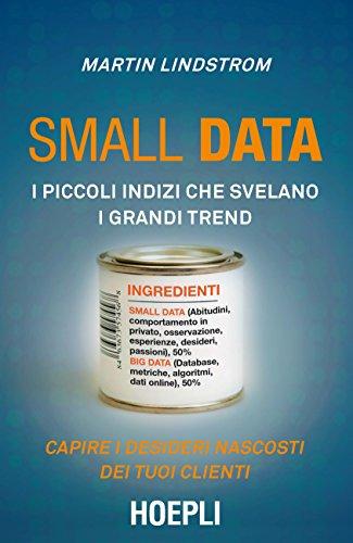 Small data: I piccoli indizi che svelano i grandi trend. Capire i desideri nascosti dei tuoi clienti