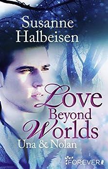 Love Beyond Worlds: Una und Nolan von [Halbeisen, Susanne]