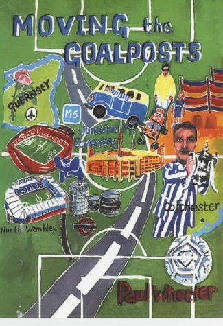 Moving the Goalposts: A Tale of Three Cities, One Town and Coventry City Football Club by Paul Wheeler (2001-07-21)