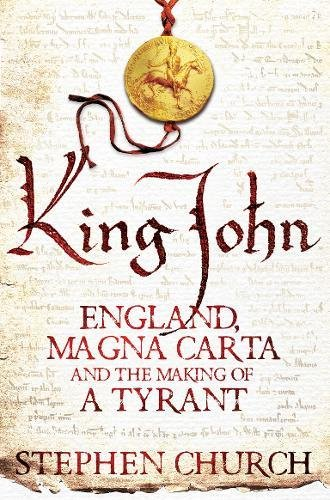 King John: England, Magna Carta and the Making of a Tyrant