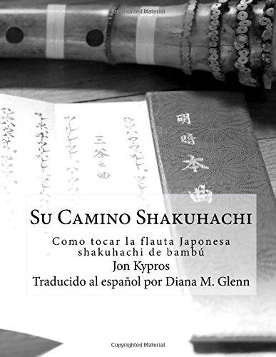 Descargar Libro Su Camino Shakuhachi: Como tocar la flauta Japonesa shakuhachi de bambu de Jon Kypros