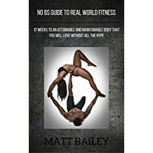 No BS Guide to Real World Fitness: 12 Weeks to an Attainable and Maintainable Body that You Will Love Without All the Hype (English Edition)