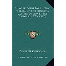 Memoria Sobre Las Guerras y Tratados de Guipuzcoa Con Inglaterra En Los Siglos XIV y XV (1865)