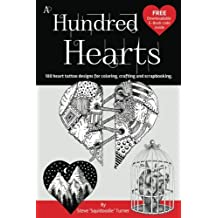 A Hundred Hearts: One hundred heart tattoo designs for coloring, crafting and scrapbooking.: Volume 1