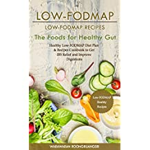 Low-FODMAP: Low-FODMAP Recipes: Healthy Low-FODMAP Diet Plan & Recipes Cookbook to Get IBS Relief and Improve Digestions, The Foods for Healthy Gut (English Edition)