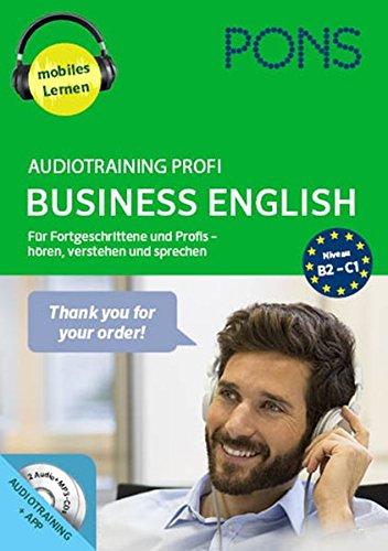 PONS Audiotraining Profi Business English. Für Fortgeschrittene und Profis - hören, verstehen und...
