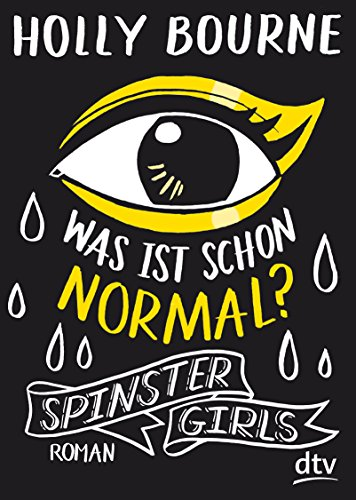 Spinster Girls – Was ist schon normal?: Roman
