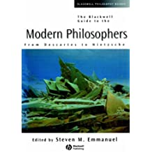 Blackwell Guide to Modern Philosophers: From Descartes to Nietzsche (Blackwell Philosophy Guides)