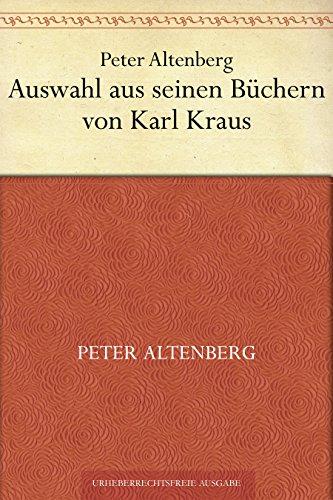 Peter Altenberg. Auswahl aus seinen Büchern von Karl Kraus