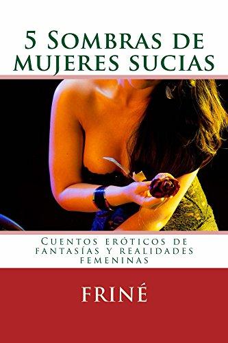 5 Sombras de mujeres sucias: Cuentos eróticos, fantasías y ...