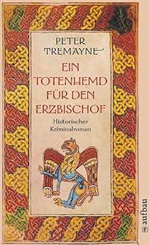 Ein Totenhemd für den Erzbischof: Historischer Kriminalroman (Schwester Fidelma ermittelt 2) von [Tremayne, Peter]