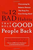 The 12 Bad Habits That Hold Good People Back: Overcoming the Behavior Patterns That Keep You from Getting Ahead by James Waldroop (1-Oct-2001) Paperback