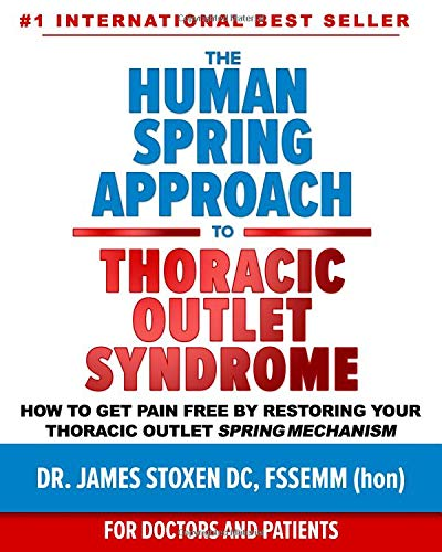 The Human Spring Approach to Thoracic Outlet Syndrome: How to Get Pain Free by Restoring Your Thoracic Outlet Spring Mechanism (Human Spring Book Series, Band 5)