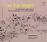Les trois bergers : Du conte perdu au mythe retrouvé, pour une anthropologie de l'art rupestre saharien de Michel Barbaza (19 février 2015) Broché