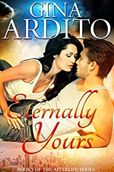 Eternally Yours (The Afterlife Series Book 1) by [Ardito, Gina]