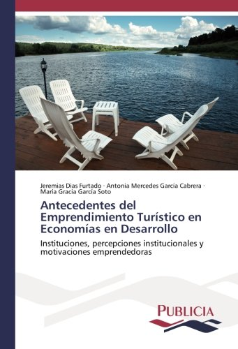 Antecedentes del Emprendimiento Turístico en Economías en Desarrollo: Instituciones, percepciones institucionales y motivaciones emprendedoras