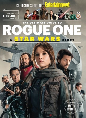 ENTERTAINMENT WEEKLY The Ultimate Guide to Rogue One: A Star Wars Story por The Editors Of Entertainment Weekly