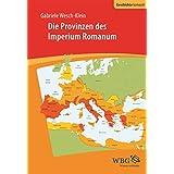 Die Provinzen des Imperium Romanum: Geschichte, Herrschaft, Verwaltung (Geschichte Kompakt)