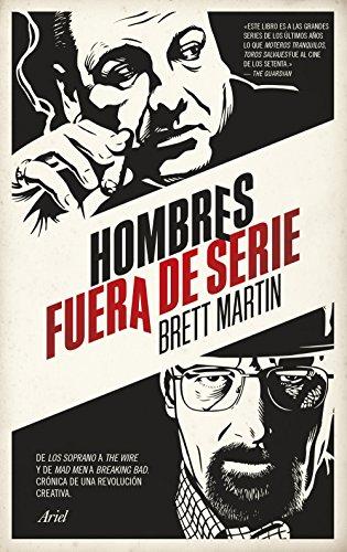 Hombres fuera de serie: De Los Soprano a The Wire y de Mad Men a Breaking Bad. Crónica de una revolución creativa (Ariel)