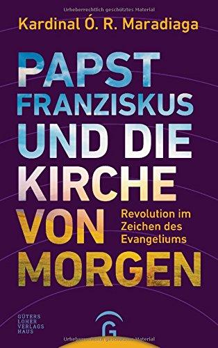 Papst Franziskus und die Kirche von morgen: Revolution im Zeichen des Evangeliums. Ein Gespräch mit Antonio Carriero (Kirche Zeichen)