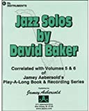 Jazz Solos by David Baker (Eb Instruments): Correlated with Volumes 5 & 6 of Jamey Aebersold's Play-A-Long Book & Recording Series