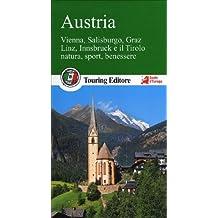 Austria. Vienna, Salisburgo, Graz, Linz, Innsbruck e il Tirolo, natura, sport, benessere. Con guida alle informazioni pratiche