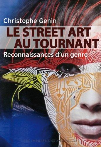 Le Street Art au tournant : Reconnaissances d'un genre par Christophe Genin