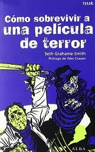 Cómo sobrevivir a una película de terror: Todas las enseñanzas para eludir las matanzas par Seth Grahame-Smith