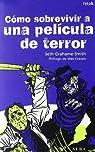 Cómo sobrevivir a una película de terror: Todas las enseñanzas para eludir las matanzas par Grahame-Smith