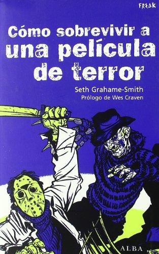 Cómo sobrevivir a una película de terror: Todas las enseñanzas para eludir las matanzas (Freak) por Seth Grahame-Smith