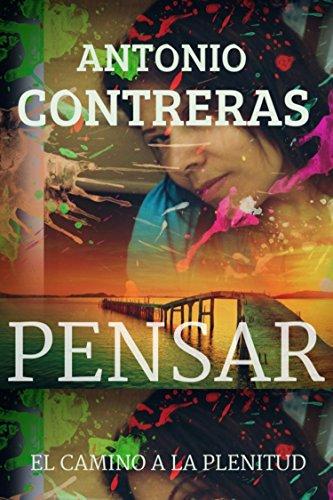 PENSAR: EL CAMINO A LA PLENITUD por Antonio Contreras