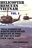 Helicopter Rescues Vietnam: True stories of helicopter rescues as told by the men who flew them. (Dustoff & Medevac Vietnam)
