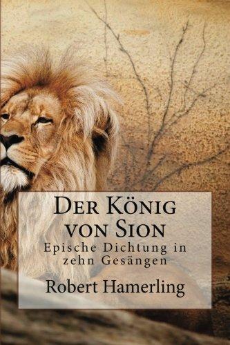 Der König von Sion: Epische Dichtung in zehn Gesängen