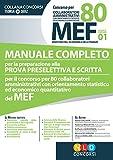 Concorso per 80 collaboratori MEF. Manuale completo per la preparazione alla prova preselettiva e scritta per il concorso per 80 collaboratori ... quantitativo del MEF (codice concorso 01)