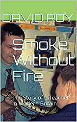 Smoke Without Fire: The Story of a Teacher in Modern Britain