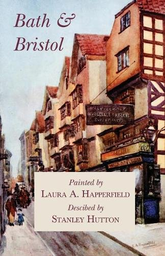 Bath and Bristol - Painted by Laura A. Happerfield, Descibed by Stanley Hutton