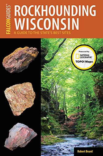 Rockhounding Wisconsin: A Guide to the State's Best Sites (Rockhounding Series)