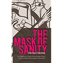 The Mask of Sanity: An Attempt to Clarify Some Issues about the So-Called Psychopathic Personality by Hervey Cleckley (2015-02-23)