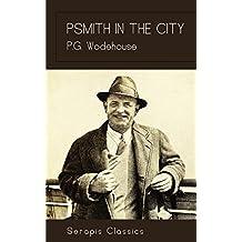 Psmith in the City (Serapis Classics)