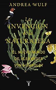 Resultado de imagen de la invención de la naturaleza el nuevo mundo de alexander von humboldt