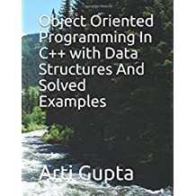 Object Oriented Programming in C++ with Data Structure and Solved Examples