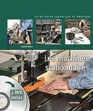 Les machines stationnaires : dégauchisseuse, raboteuse, toupie (livre+ 2 DVD)