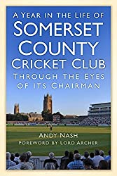 A Year in the Life of Somerset County Cricket Club: Through the Eyes of its Chairman