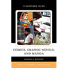 Comics, Graphic Novels, and Manga: The Ultimate Teen Guide