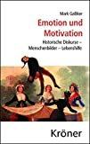 Emotion und Motivation: Historische Diskurse - Menschbilder - Lebenshilfe (Kröners Taschenausgaben (KTA))
