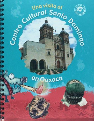 Una visita al centro cultural Santo Domingo en Oaxaca/ A Visit to the Cultural Center Santo Domingo in Oaxaca (Guia de exploradores/ Explorer's Guide)